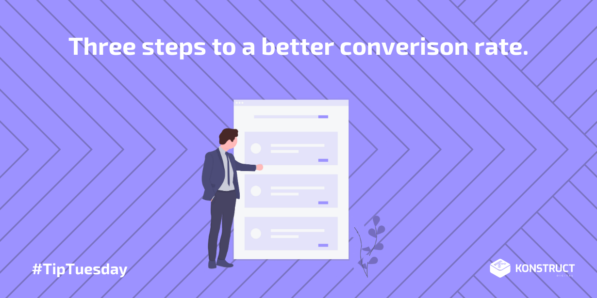 Three Steps to a Better Conversion Rate